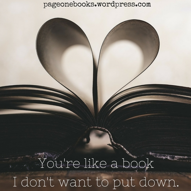You're like a book I don't want to put down.